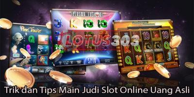 Trik dan Tips Main Judi Slot Online Uang Asli