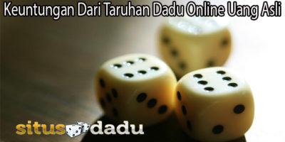Keuntungan Dari Taruhan Dadu Online Uang Asli